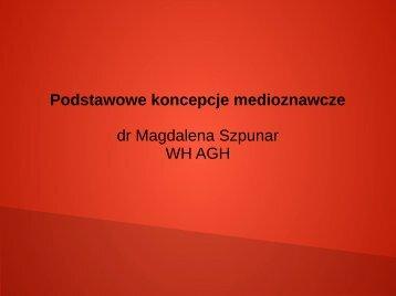 I. Podstawowe koncepcje medioznawcze (pdf) - Magdalena Szpunar