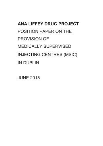 ana-liffey-drug-project-position-paper-on-the-provision-of-medically-supervised-injecting-centres-in-dublin-june-2015