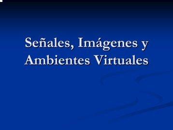 Señales, Imágenes y Ambientes Virtuales - Departamento de ...