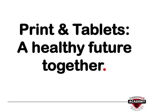 PDF: Print & Tablets: a healthy future together - Magazines.nl