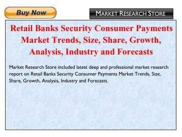 Retail Banks Security Consumer Payments Market Trends, Size, Share, Growth, Analysis, Industry and Forecasts