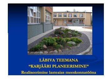 """LÄBIVA TEEMANA """"KARJÄÄRI PLANEERIMINE"""" Realiseerimine ..."""