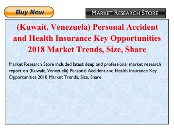 (Kuwait, Venezuela) Personal Accident and Health Insurance Key Opportunities 2018 Market Trends, Size, Share.pdf