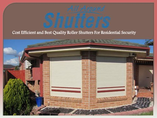 Cost Efficient and Best Quality Roller Shutters For Residential Security