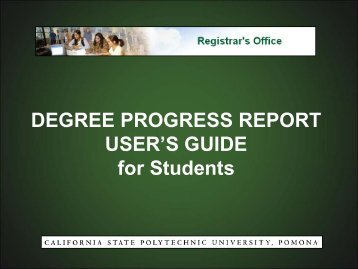 DEGREE PROGRESS REPORT USER'S GUIDE ... - Cal Poly Pomona
