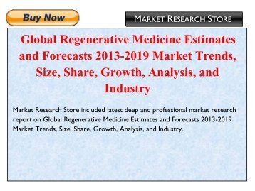 Global Regenerative Medicine Estimates and Forecasts 2013-2019 Market Trends, Size, Share, Growth, Analysis, and Industry