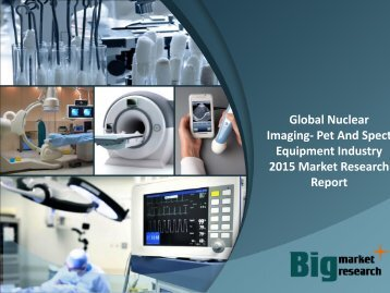 Global Nuclear Imaging- Pet And Spect Equipment Industry 2015 Market Research Report
