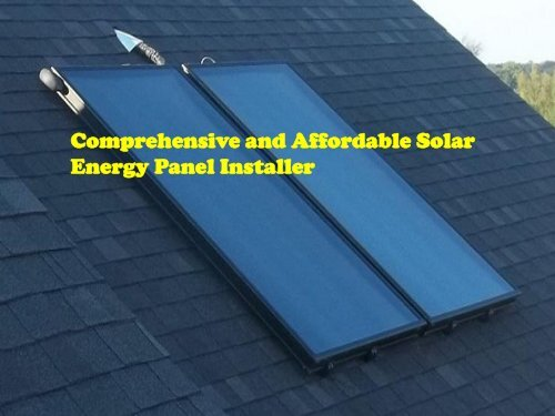 Comprehensive and Affordable Solar Energy Panel Installer