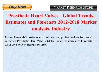 Prosthetic Heart Valves - Global Trends, Estimates and Forecasts 2012-2018 Market analysis, Industry