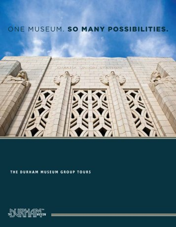 ONE MUSEUM. SO MANY POSSIBILITIES. - The Durham Museum