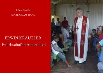 ERWIN KRÄUTLER Ein Bischof in Amazonien
