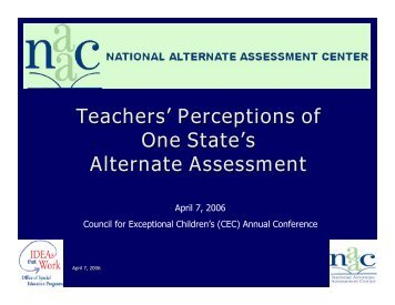 Teachers' Perceptions of One State's Alternate Assessment - NAAC