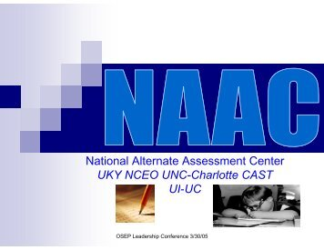National Alternate Assessment Center UKY NCEO UNC ... - NAAC