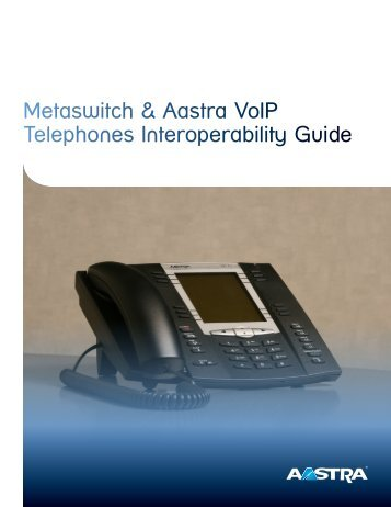 Metaswitch & Aastra VoIP Telephones Interoperability Guide