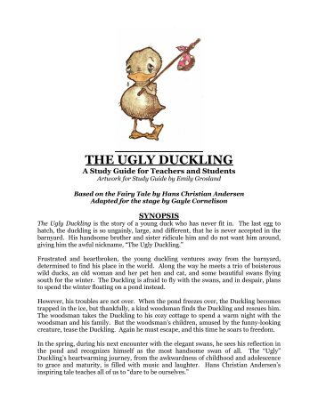ignorance in the ugly duckling by hans christian andersen An ugly duckling spends an unhappy year ostracized by the other animals before he grows into a beautiful swan jerry pinkney's splendid watercolors set in the lush countryside bring the hans christian andersen fable to life.