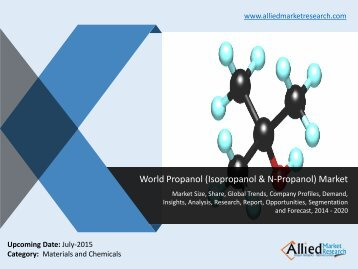 World Propanol (Isopropanol & N-Propanol) Market Analysis, Growth, Demand, Opportunities and Forecasts, 2014 -2020