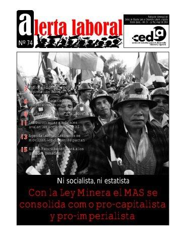 CEDLA Boletín Alerta Laboral # 74 Con la Ley Minera el MAS se consolida como pro-capitalista y pro-imperialista