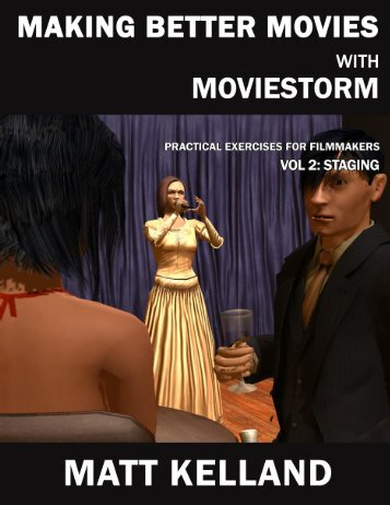 Making Better Movies with Moviestorm Vol 2: Staging