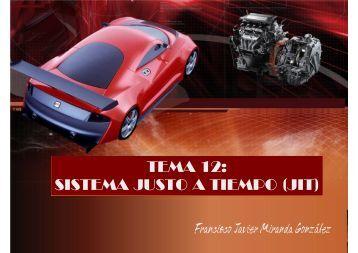TEMA 12: SISTEMA JUSTO A TIEMPO (JIT) Francisco Javier ...