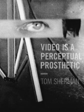 video is a perceptual prosthetic - Centre for Art Tapes