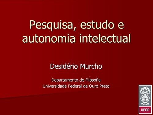 Pesquisa, Estudo e Autonomia Intelectual - Desidério Murcho