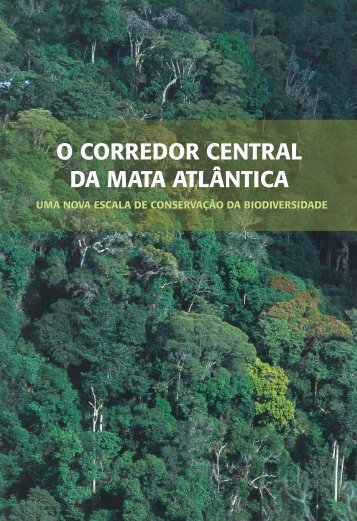 O Corredor Central da Mata Atlântica - Conservação Internacional