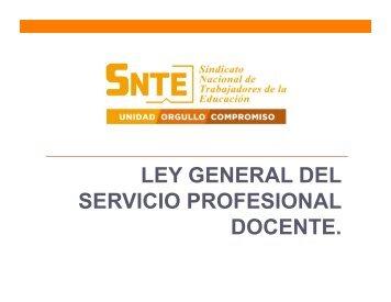 LEY GENERAL DEL SERVICIO PROFESIONAL DOCENTE. - SNTE