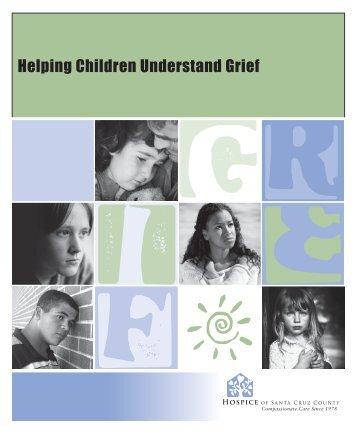 Helping Children Understand Grief - Hospice of Santa Cruz County