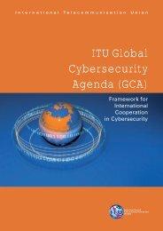ITU Global Cybersecurity Agenda (GCA): Framework for ...