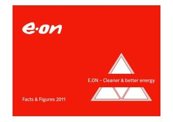 E.ON -; Cleaner & better energy Facts & Figures 2011