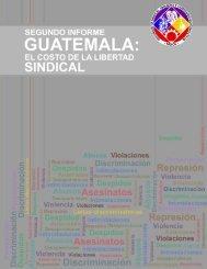 Segundo informe Guatemala, el costo de la libertad sindical