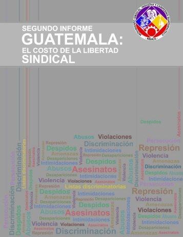 "Segundo informe Guatemala, el costo de la libertad sindical"""