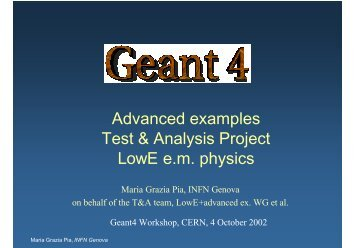 Advanced examples Test & Analysis Project LowE ... - Geant4 - CERN