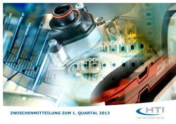 zwischenmitteilung zum 1. quartal 2013 - HTI - High Tech Industries ...