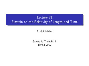 Lecture 23 Einstein on the Relativity of Length and ... - Patrick Maher