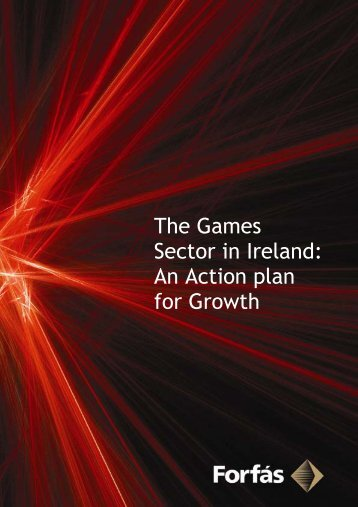 The Games Sector in Ireland: An Action plan for Growth - IDA Ireland