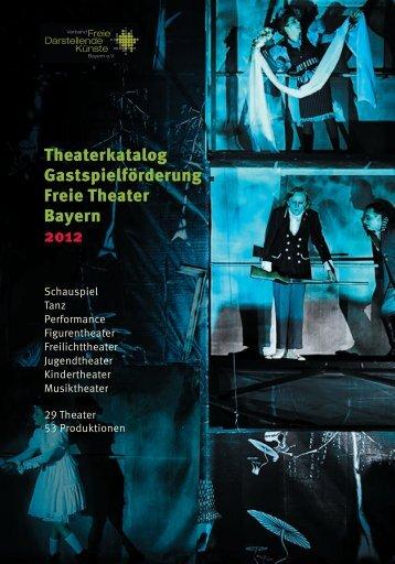 Gastspielförderung Freie Theater Bayern 2012 - Verband Freie ...