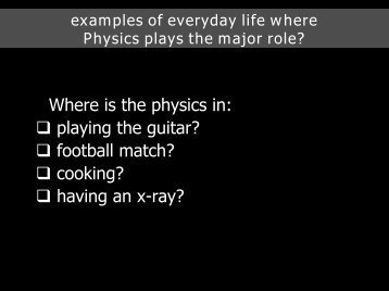 examples of everyday life where Physics plays the major role?