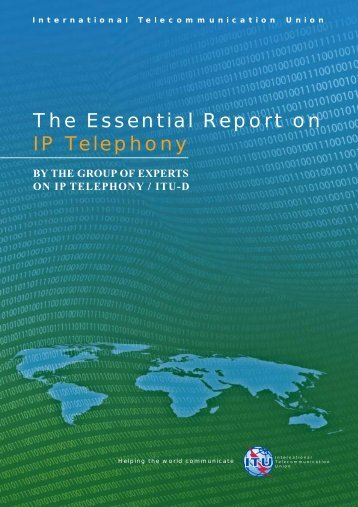 The Essential Report on IP Telephony - ITU