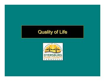 Quality of Life.pdf - Dyersburg / Dyer County Chamber of Commerce