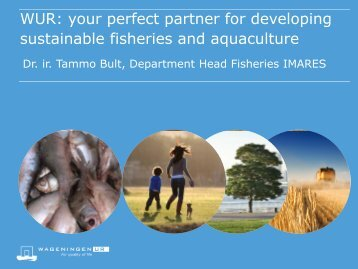 WUR: your perfect partner for developing sustainable fisheries and ...