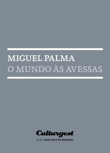 MIGUEL PALMA O MUNDO ÀS AVESSAS - Culturgest