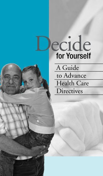 Decide for Yourself, A Guide to Advance Health Care Directives
