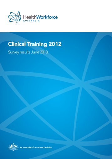 Clinical Training 2012 - Survey results - Health Workforce Australia