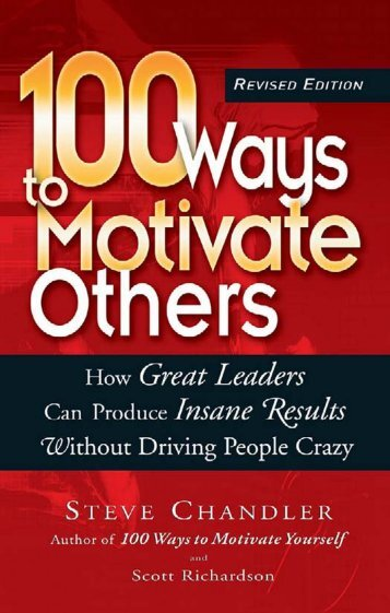 100 Ways to Motivate Others : How Great Leaders Can Produce ...
