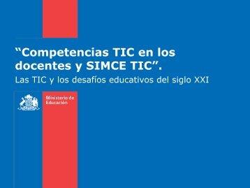 """""""Competencias TIC en los docentes y SIMCE TIC""""."""