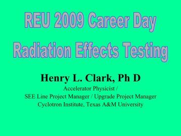 Dr. Henry Clark - Cyclotron Institute - Texas A&M University