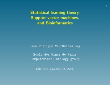 Statistical learning theory, kernel methods, and applications in ...