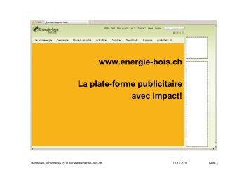 www.energie-bois.ch La plate-forme publicitaire avec impact!