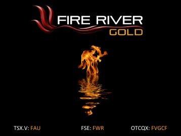 TSX.V: FAU FSE: FWR OTCQX: FVGCF - Fire River Gold Corp.